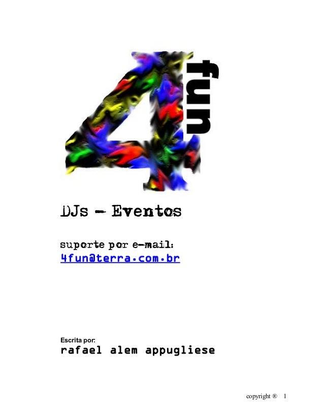 copyright ® 1 DJs - Eventos suporte por e-mail: 4fun@terra.com.br Escrita por: rafael alem appugliese
