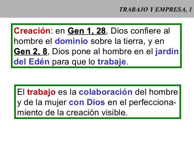TRABAJO Y EMPRESA, 1 Creación: en Gen 1, 28Gen 1, 28, Dios confiere al hombre el dominio sobre la tierra, y en Gen 2, 8Gen...