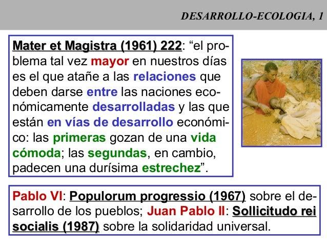 """DESARROLLO-ECOLOGIA, 1 Mater et Magistra (1961) 222Mater et Magistra (1961) 222: """"el pro- blema tal vez mayor en nuestros ..."""