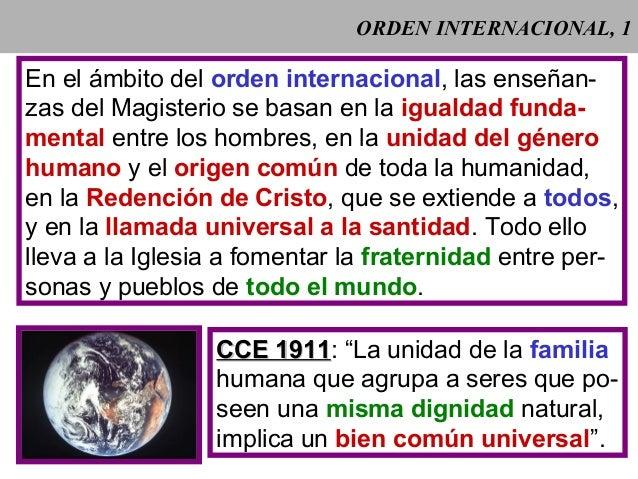 ORDEN INTERNACIONAL, 1 En el ámbito del orden internacional, las enseñan- zas del Magisterio se basan en la igualdad funda...