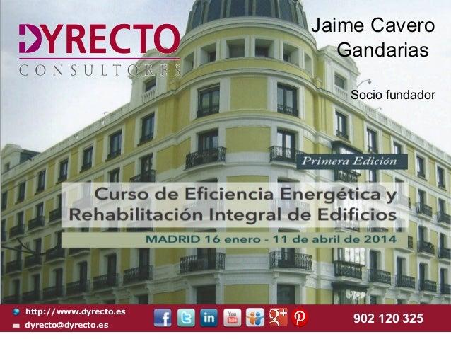 Jaime Cavero Gandarias Socio fundador  http://www.dyrecto.es dyrecto@dyrecto.es  902 120 325