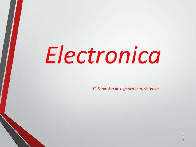Electronica    3er Semestre de ingenieria en sistemas                                             1                       ...