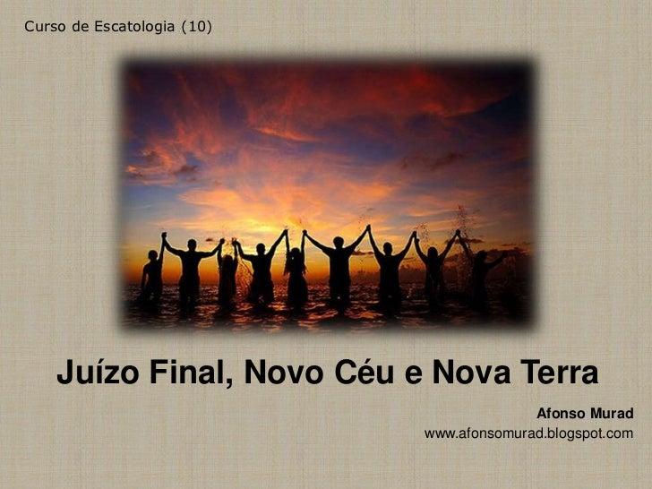 Curso de Escatologia (10)    Juízo Final, Novo Céu e Nova Terra                                          Afonso Murad     ...
