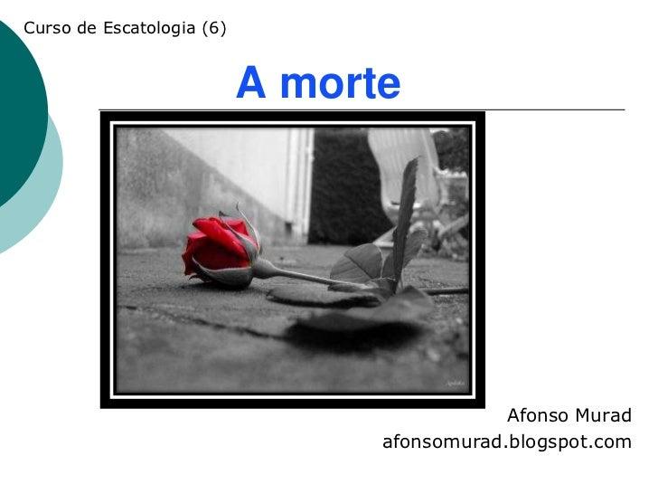 Curso de Escatologia (6)                           A morte                                             Afonso Murad       ...