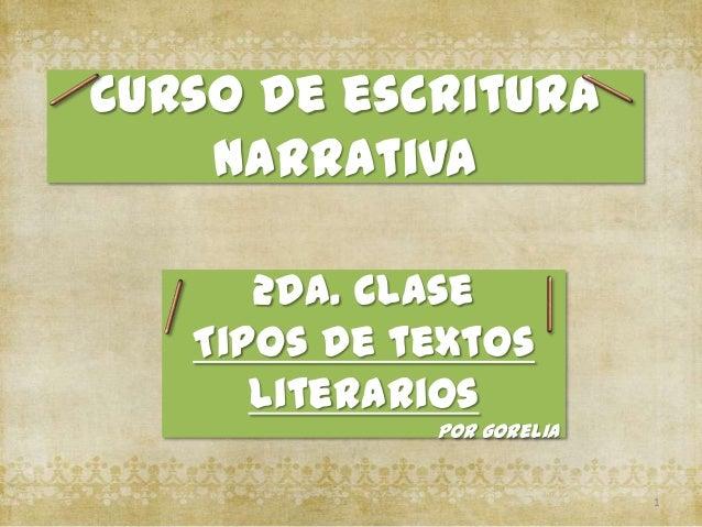 Curso de escritura    narrativa      2da. Clase   Tipos de textos      literarios             Por Gorelia                 ...