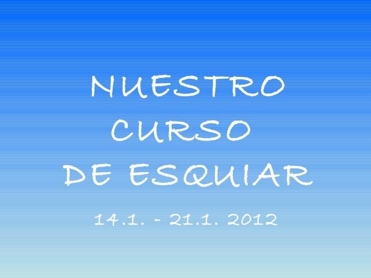 NUESTRO  CURSODE ESQUIAR 14.1. - 21.1. 2012