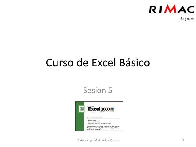 Curso de Excel Básico          Sesión 5      Autor: Hugo Malpartida Cortez   1