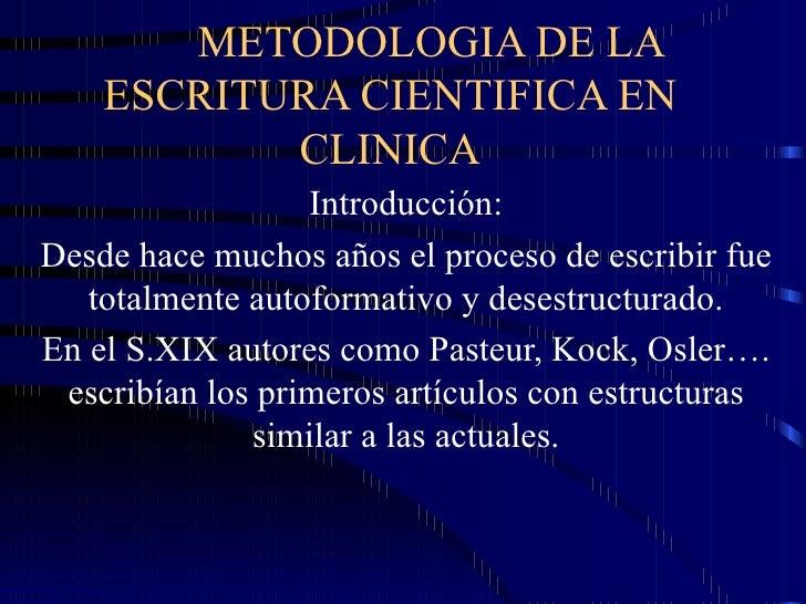 METODOLOGIA DE LA ESCRITURA CIENTIFICA EN CLINICA Introducción: Desde hace muchos años el proceso de escribir fue totalmen...