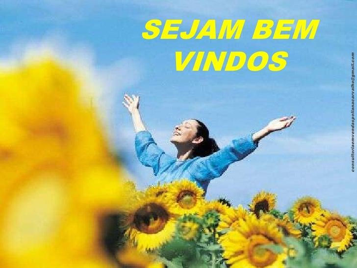 VINDOS                                   SEJAM BEMconsultoriaemvendaspolianacarvalho@gmail.com