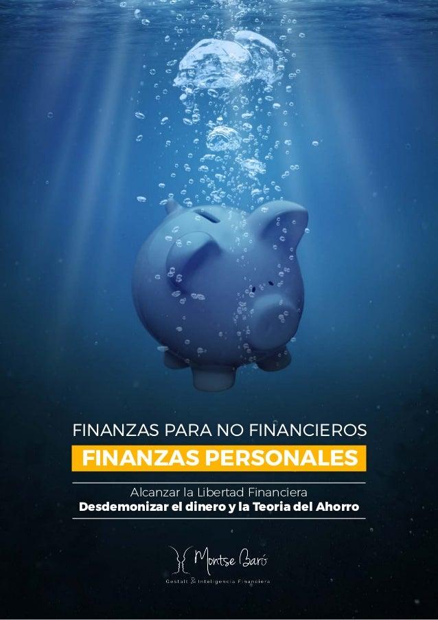 FINANZAS PARA NO FINANCIEROS FINANZAS PERSONALES Alcanzar la Libertad Financiera Desdemonizar el dinero y la Teoria del Ah...
