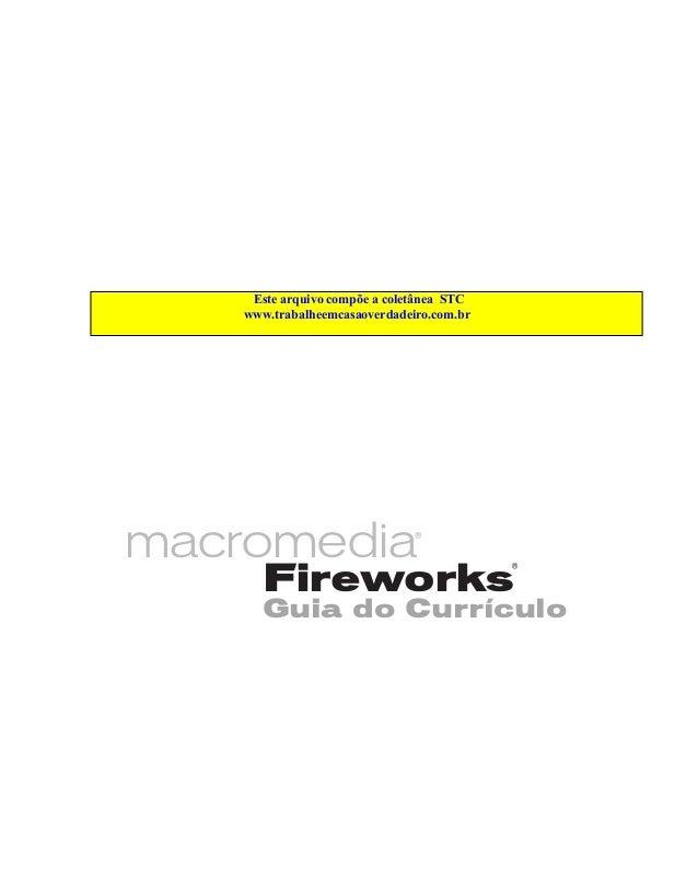 Este arquivo compõe a coletânea STC www.trabalheemcasaoverdadeiro.com.br  macromedia  ®  ¨  Fireworks  Guia do Curr'culo