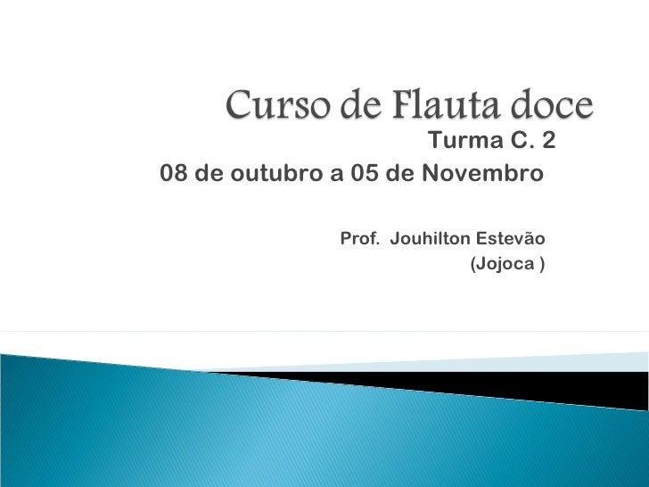 Turma C. 208 de outubro a 05 de Novembro              Prof. Jouhilton Estevão                             (Jojoca )