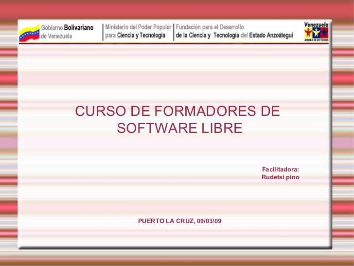 <ul><ul><li>CURSO DE FORMADORES DE  </li></ul></ul><ul><ul><li>SOFTWARE LIBRE </li></ul></ul><ul><ul><li>Facilitadora: </l...