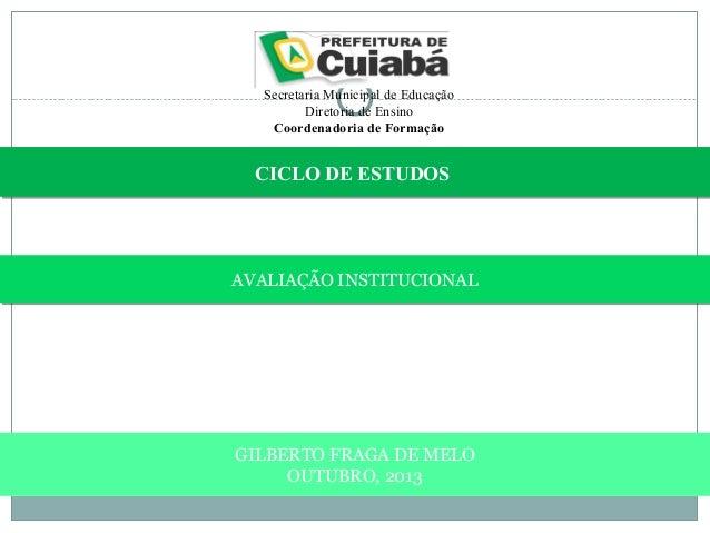 Secretaria Municipal de Educação Diretoria de Ensino Coordenadoria de Formação  CICLO DE ESTUDOS CICLO DE ESTUDOS  AVALIAÇ...