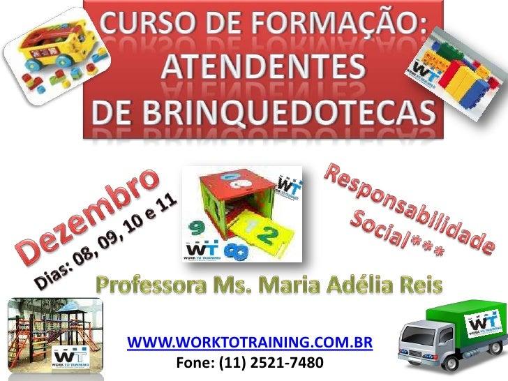 Curso de Formação: Atendentes<br />De Brinquedotecas<br />Dezembro<br />Responsabilidade<br />Social***<br />Dias: 08, 09,...