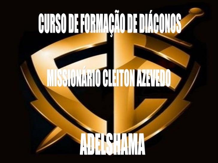 CURSO DE FORMAÇÃO DE DIÁCONOS MISSIONÁRIO CLEITON AZEVEDO ADELSHAMA
