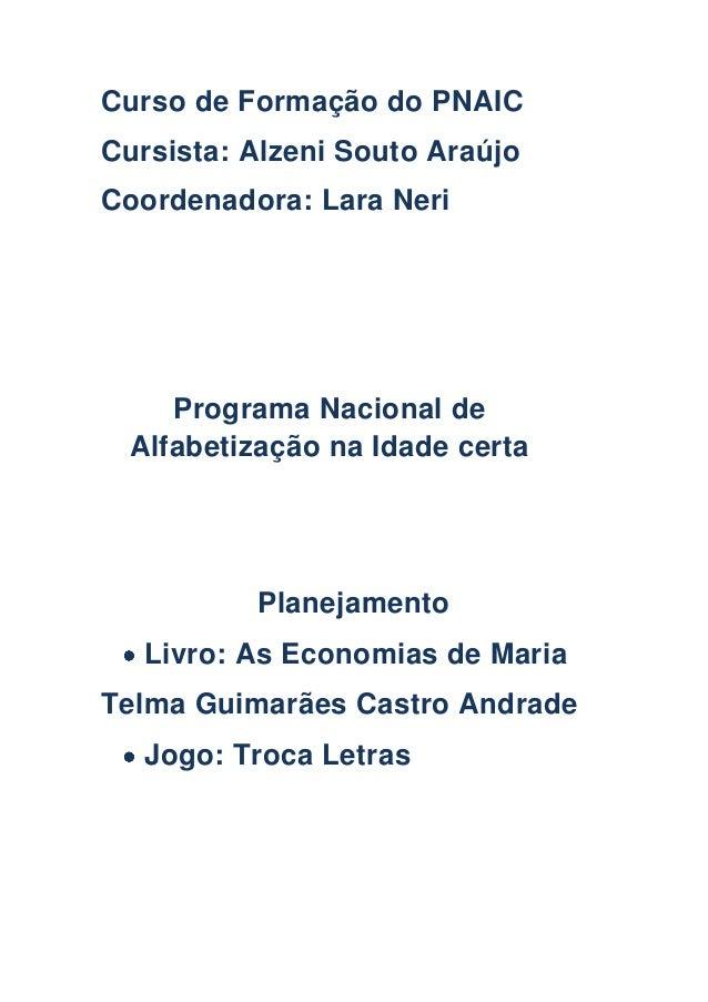 Curso de Formação do PNAIC Cursista: Alzeni Souto Araújo Coordenadora: Lara Neri Planejamento Livro: As Economias de Maria...