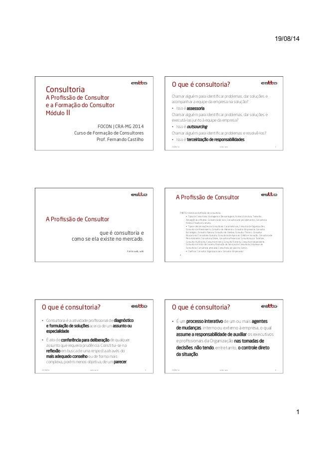 19/08/14 1 Consultoria A Profissão de Consultor e a Formação do Consultor Módulo II FOCON | CRA-MG 2014 Curso de Formação d...