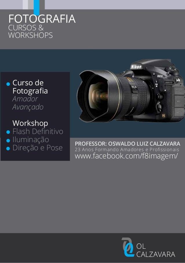 OOOL CALZAVARA PROFESSOR: OSWALDO LUIZ CALZAVARA 23 Anos Formando Amadores e Profissionais FOTOGRAFIA CURSOS & WORKSHOPS Cu...