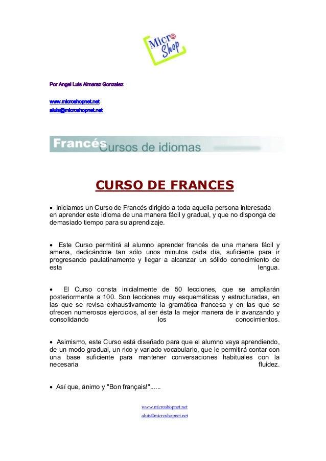 Por Angel Luis Almaraz Gonzalez www.microshopnet.net aluis@microshopnet.net  CURSO DE FRANCES • Iniciamos un Curso de Fran...