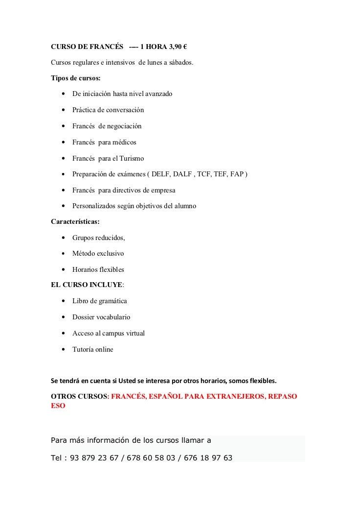CURSO DE FRANCÉS ---- 1 HORA 3,90 €Cursos regulares e intensivos de lunes a sábados.Tipos de cursos:   •   De iniciación h...