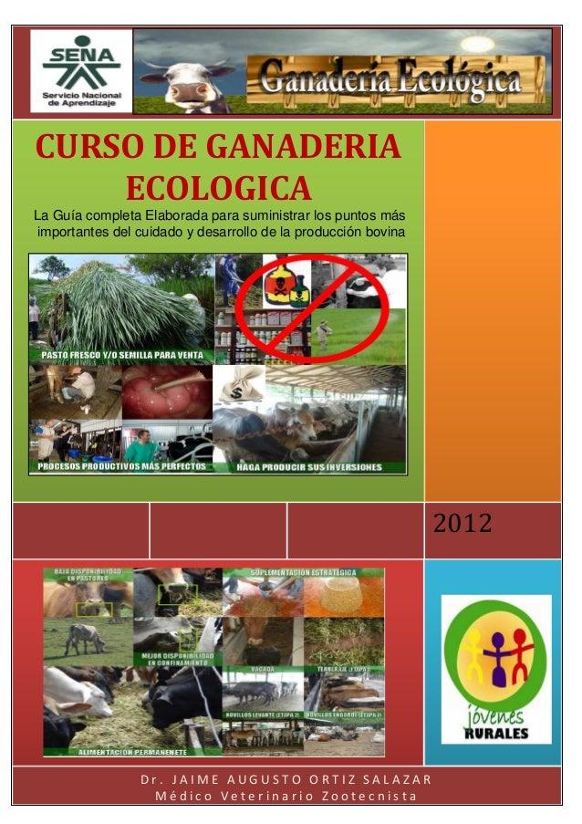 CURSO DE GANADERIA ECOLOGICA La Guía completa Elaborada para suministrar los puntos más importantes del cuidado y desarrol...