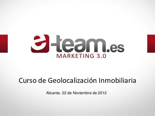 Curso de Geolocalización Inmobiliaria        Alicante, 22 de Noviembre de 2012