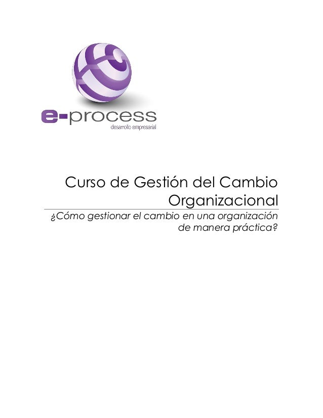 Curso de Gestión del Cambio Organizacional ¿Cómo gestionar el cambio en una organización de manera práctica?
