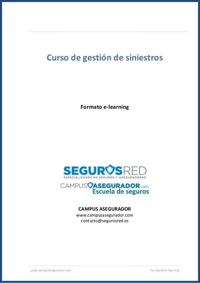 www.campusasegurador.com Formación e-learning Curso de gestión de siniestros Formato e-learning CAMPUS ASEGURADOR www.camp...
