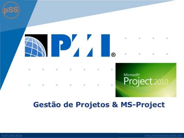 www.profsilasserpa.jimdo.com  Profº Silas Serpa  Gestão de Projetos & MS-Project