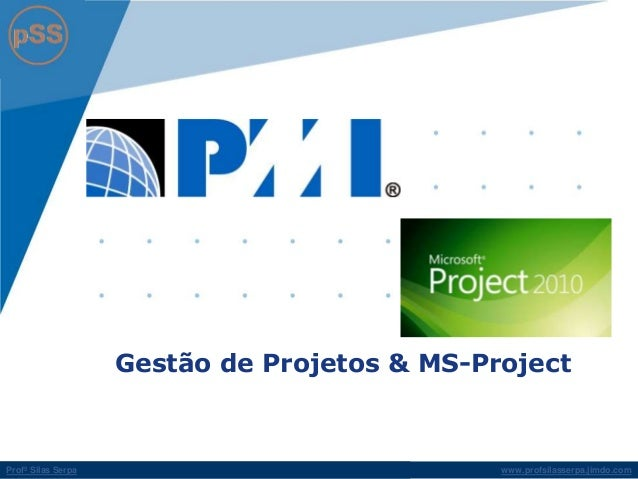 www.profsilasserpa.jimdo.comProfº Silas Serpa Gestão de Projetos & MS-Project