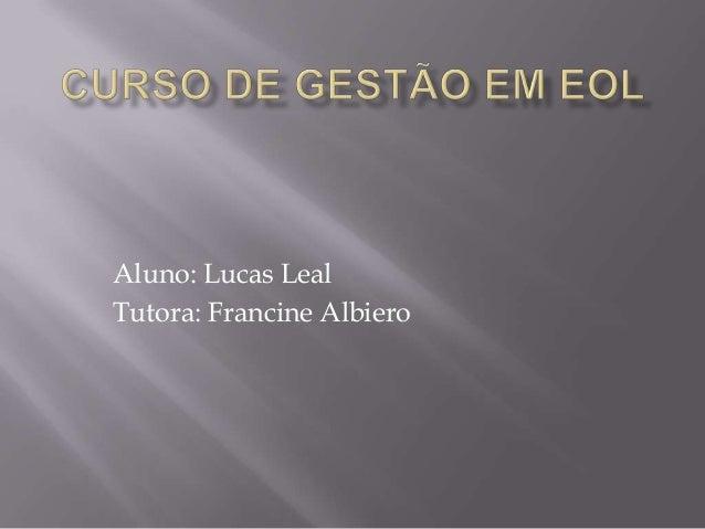 Aluno: Lucas Leal Tutora: Francine Albiero