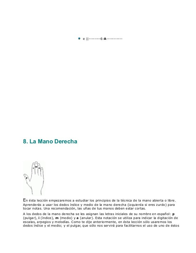 e   --------6-A----------- 8. La Mano Derecha En ésta lección empezaremos a estudiar los principios de la técnica de la ma...