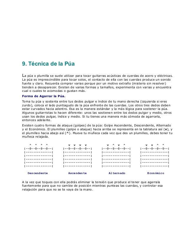 9. Técnica de la Púa La púa o plumilla se suele utilizar para tocar guitarras acústicas de cuerdas de acero y eléctricas. ...