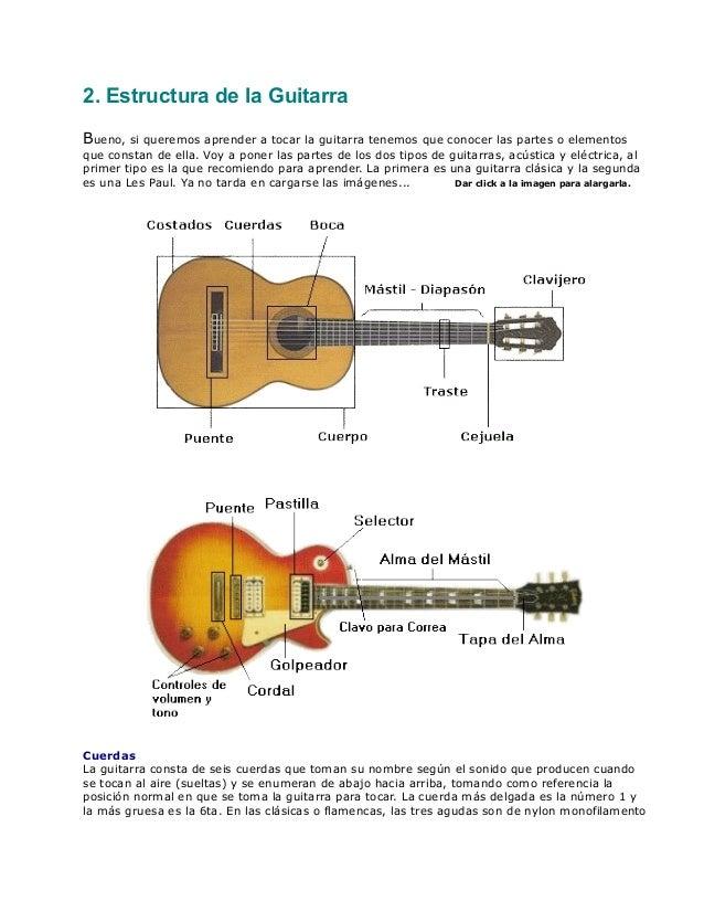 2. Estructura de la Guitarra Bueno, si queremos aprender a tocar la guitarra tenemos que conocer las partes o elementos qu...