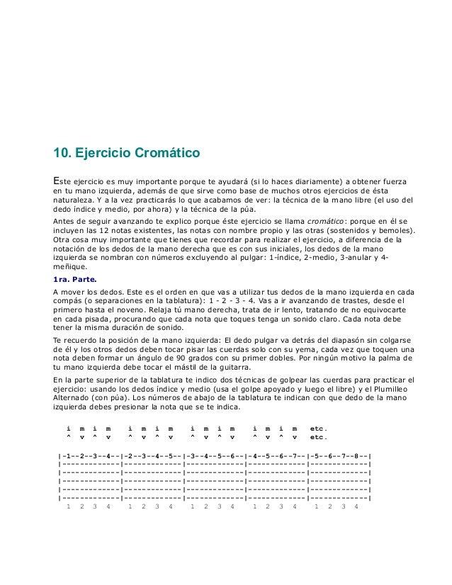 10. Ejercicio Cromático Este ejercicio es muy importante porque te ayudará (si lo haces diariamente) a obtener fuerza en t...