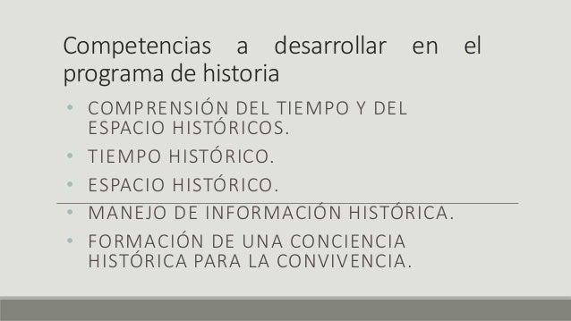Competencias a desarrollar en el programa de historia • COMPRENSIÓN DEL TIEMPO Y DEL ESPACIO HISTÓRICOS. • TIEMPO HISTÓRIC...