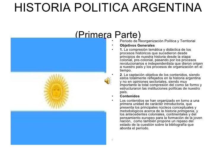HISTORIA POLITICA ARGENTINA  (Primera Parte) <ul><li>Periodo de Reorganización Política y Territorial </li></ul><ul><li>Ob...