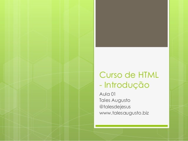 Curso de HTML - Introdução Aula 01 Tales Augusto @talesdejesus www.talesaugusto.biz