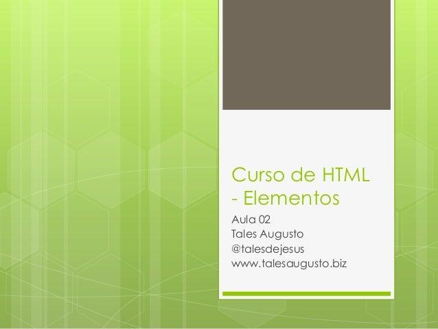 Curso de HTML - Elementos Aula 02 Tales Augusto @talesdejesus www.talesaugusto.biz
