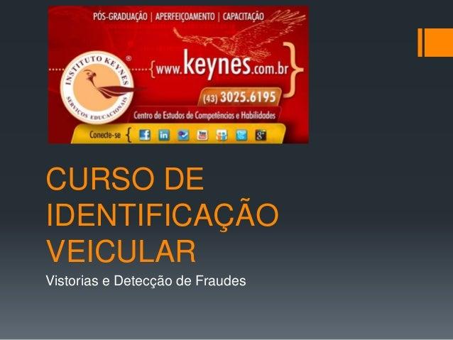 CURSO DE  IDENTIFICAÇÃO  VEICULAR  Vistorias e Detecção de Fraudes