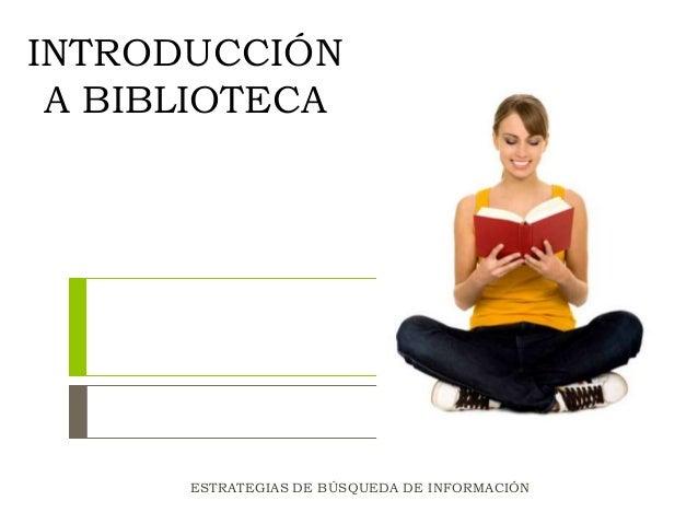 INTRODUCCIÓN A BIBLIOTECA ESTRATEGIAS DE BÚSQUEDA DE INFORMACIÓN