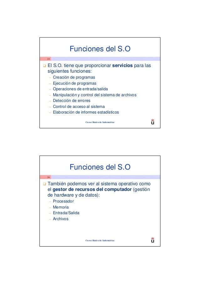 Funciones del S.O25El S.O. tiene que proporcionar servicios para lassiguientes funciones: –   Creación de programas –   Ej...