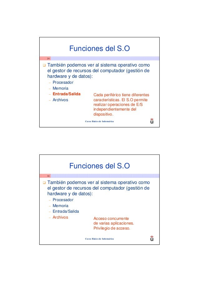 Funciones del S.O29También podemos ver al sistema operativo comoel gestor de recursos del computador (gestión dehardware y...