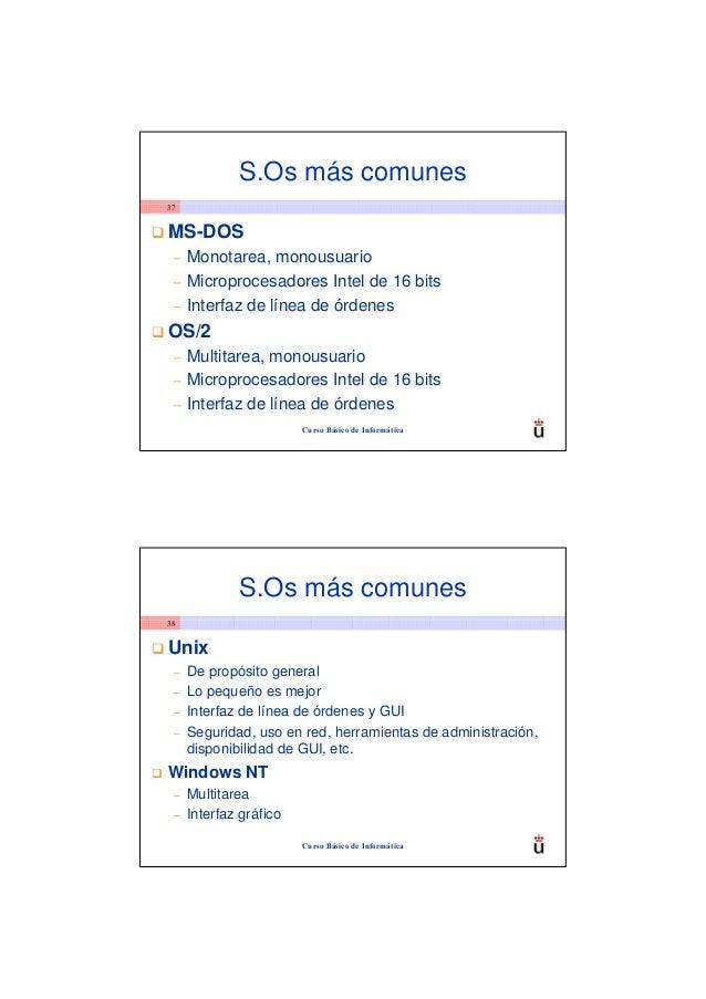 S.Os más comunes37MS-DOS –   Monotarea, monousuario –   Microprocesadores Intel de 16 bits –   Interfaz de línea de órdene...
