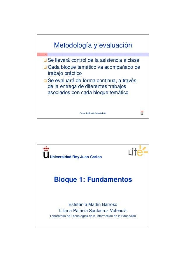 Metodología y evaluación3    Se llevará control de la asistencia a clase    Cada bloque temático va acompañado de    traba...