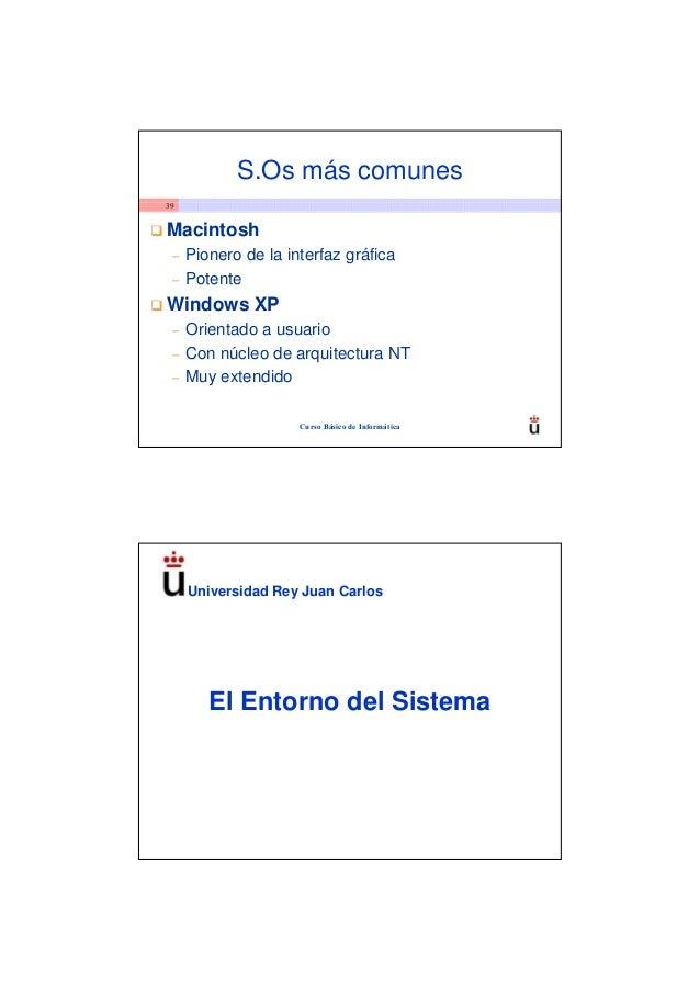 S.Os más comunes39Macintosh –   Pionero de la interfaz gráfica –   PotenteWindows XP –   Orientado a usuario –   Con núcle...