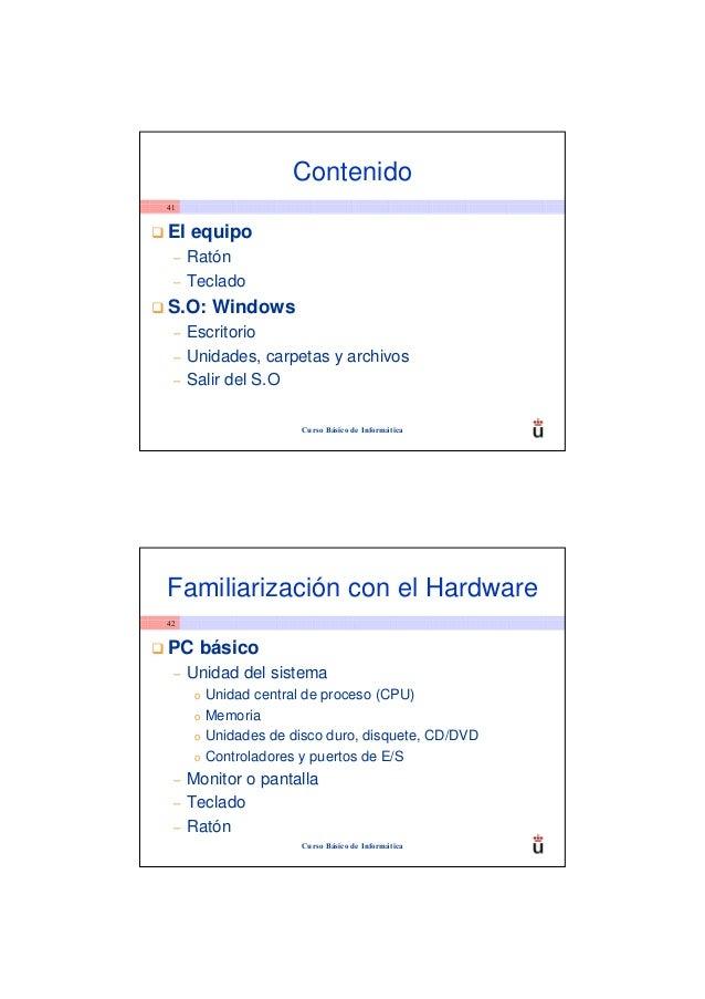 Contenido41El equipo –   Ratón –   TecladoS.O: Windows –   Escritorio –   Unidades, carpetas y archivos –   Salir del S.O ...