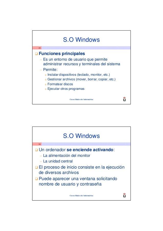 S.O Windows49Funciones principales –   Es un entorno de usuario que permite     administrar recursos y terminales del sist...