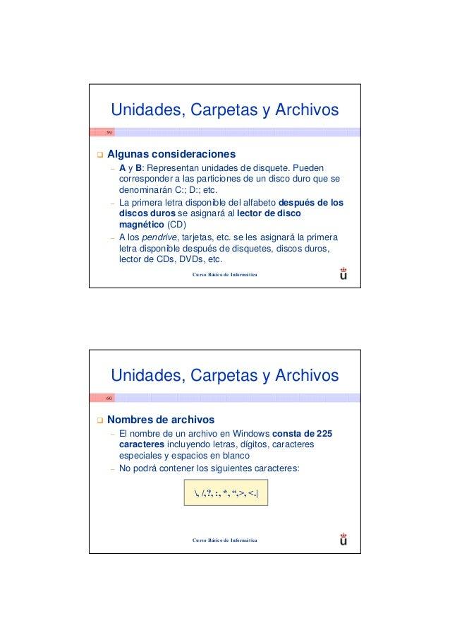 Unidades, Carpetas y Archivos59Algunas consideraciones –   A y B: Representan unidades de disquete. Pueden     corresponde...